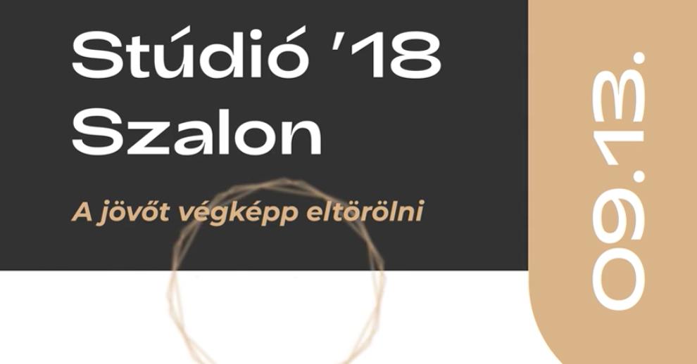 Stúdió '18 – Szalon / A jövőt végképp eltörölni